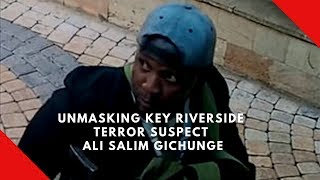 Unmasking Key Riverside terror suspect Ali Salim Gichunge