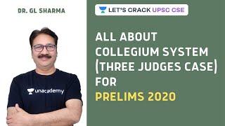All About Collegium System (Three Judges Case) | Crack UPSC CSE 2020/2021 | Dr. GL Sharma