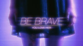 You Love Her Coz She's Dead  - Be Brave
