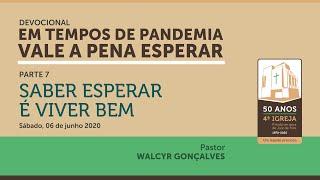 EM TEMPOS DE PANDEMIA VALE A PENA ESPERAR | Devocional Parte 7