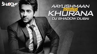 Ayushmann Khurrana Mashup | DJ Shadow Dubai | Birthday Special | Full Video