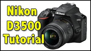Nikon D3500 Full Tutorial Users Guide