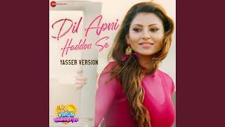 Dil Apni Haddon Se - Yasser Version