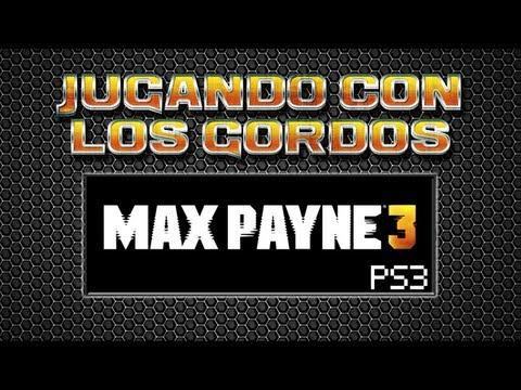 Jugando con los Gordos: Max Payne 3 versión PS3