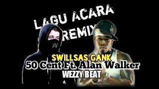 LAGU ACARA REMIX - 50 Cent Ft. Alan Walker [Swillsas Gank]