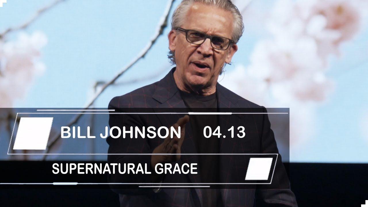 Download Bill Johnson | April 13 - 2019 | Supernatural Grace