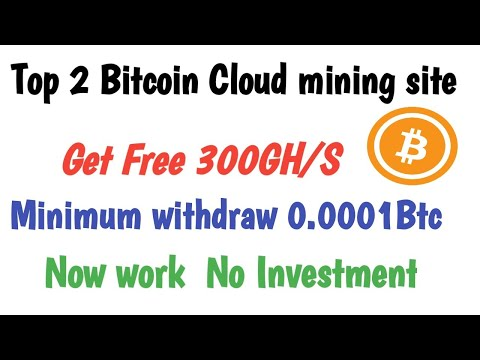 Top 2  Bitcoin Cloud Mining   Get Free 300GH/S   No Investment