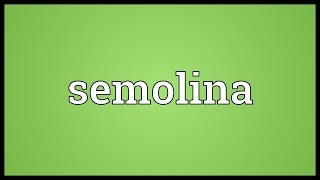 Semolina Meaning