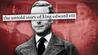 The Dark Side of The Royal Family: King Edward VIII