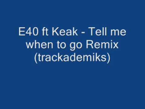 E40 Ft. Keak - Tell me when to go Remix (trackademiks)