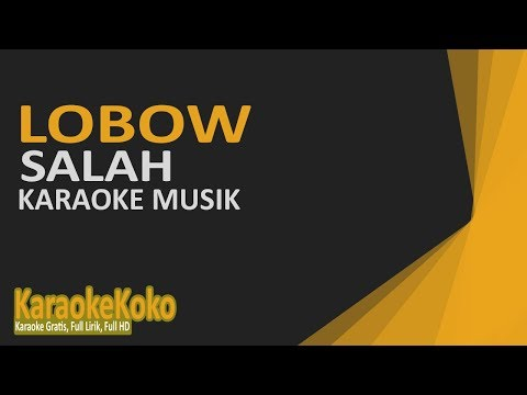 Lobow - Salah ( Karaoke Version ) No Vocal Lirik HD
