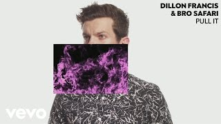 Dillon Francis, Bro Safari - Pull It (Audio)