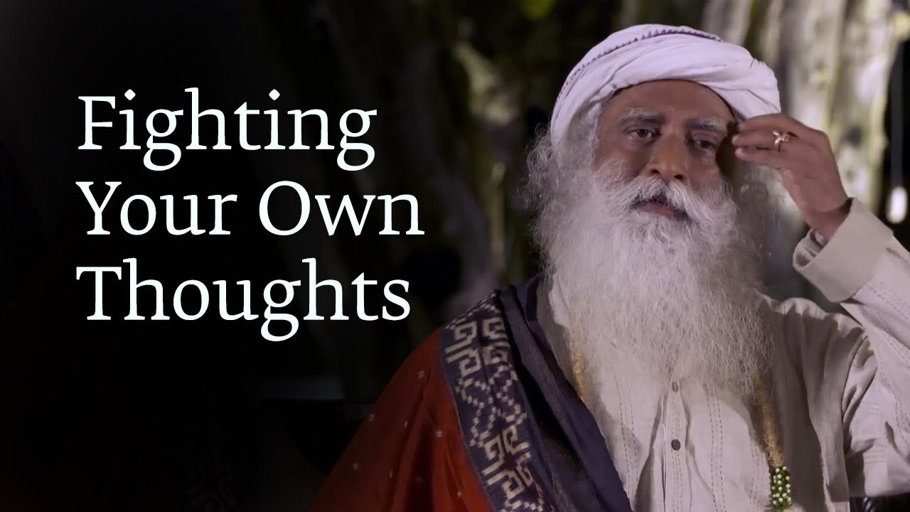 Fighting Your Own Thoughts Sadhguru Youtube