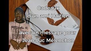 CADEAUX DE FRANDAIS, UN AMI HAÏTIEN, DONT UN MESSAGE POUR JEAN-LUC MÉLENCHON