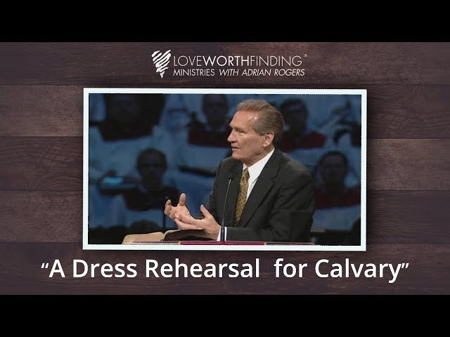 Adrian Rogers: A Dress Rehearsal for Calvary #2394