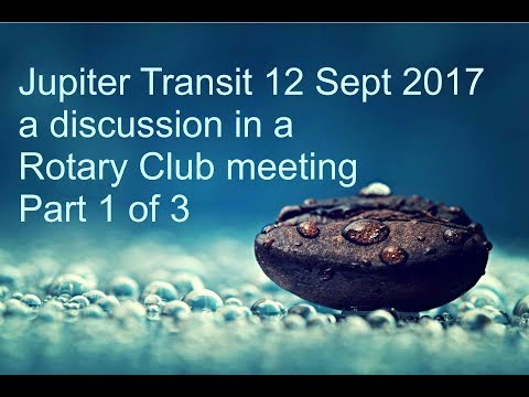 Just the Intro : Jupiter Transit 2017 : Part 1 of 3 (Rotary Club Meeting)
