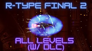 R-Type Final 2 - All Levels/Stages Exhibition (DLC Included)