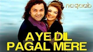 Aye Dil Pagal Mere - Naqaab | Bobby Deol & Urvashi Sharma | Sonu Nigam | Pritam