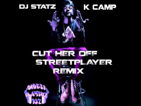 K Camp DJ Statz Cut He...K Camp Cut Her Off Remix