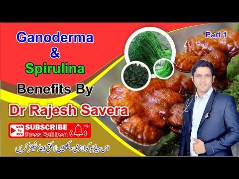 Ganoderma & Spirulina Benefits By Dr Rajesh Savera Part 1