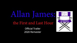 Allan James: the First and Last Hour - 2020 Remaster Trailer