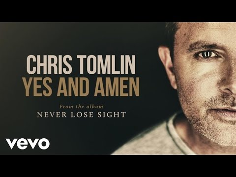 Chris Tomlin  Yes And Amen Audio
