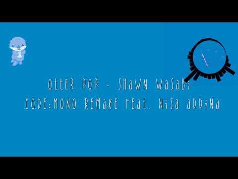 Otter Pop - Shawn Wasabi [code:MONO remake feat. Nisa Addina]