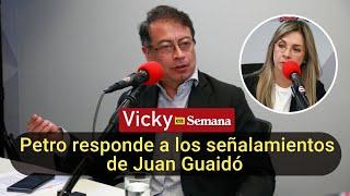 Gustavo Petro responde a los señalamientos de Juan Guaidó | Vicky en Semana