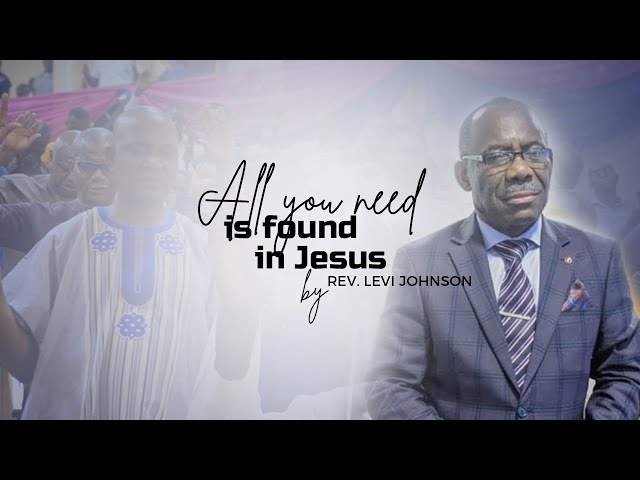 All you need is found in Jesus by Rev. Levi Johnson