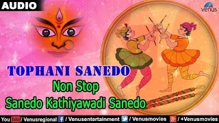 Tophani Sanedo : Non Stop - Sanedo Kathiyawadi Sanedo || Gujarati Garba Songs