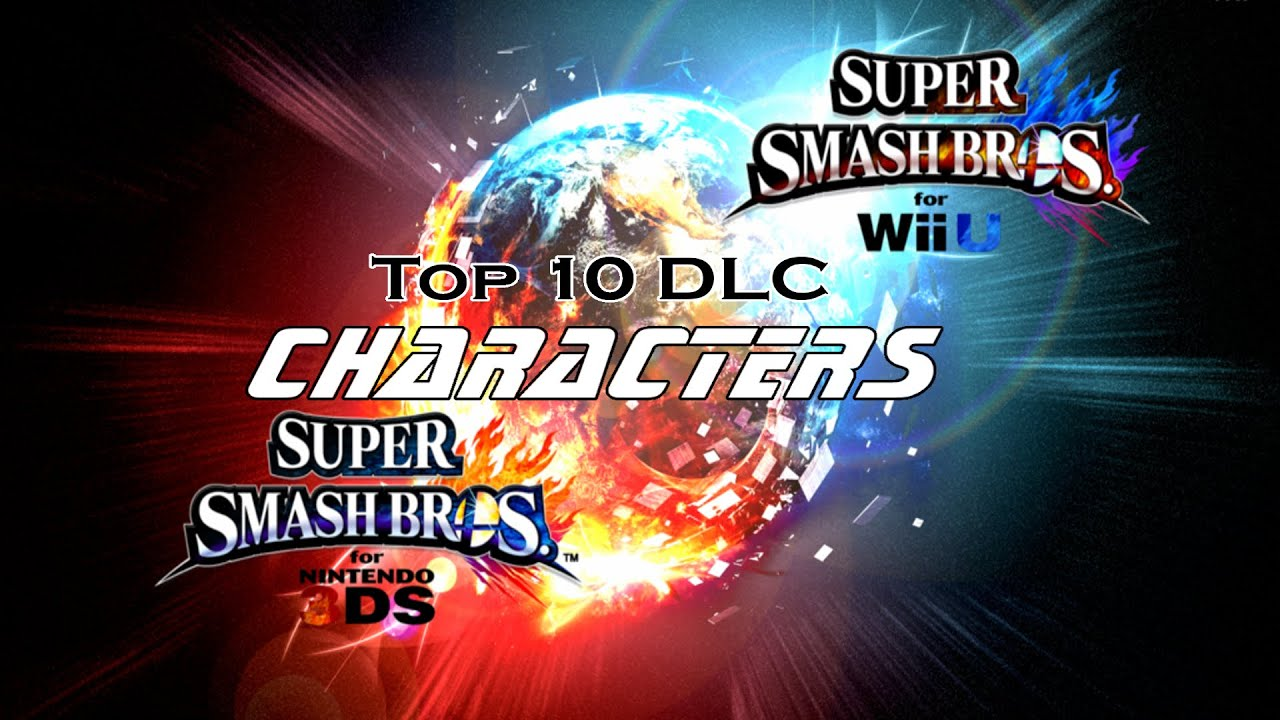 Top 10 DLC Characters For Super Smash Bros Wii U 3DS