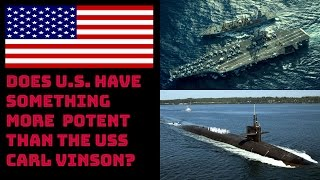 DOES U.S. HAVE SOMETHING MORE  POTENT THAN THE USS CARL VINSON?
