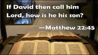 """If Jesus is the Son of David, how can he also be his """"lord""""?"""