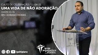 Uma Vida de não Adoração - Culto de Celebração - IPA - 11/04