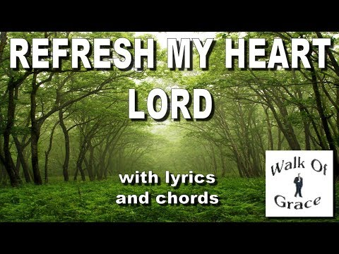 Refresh My Heart Lord - With Lyrics and Chords