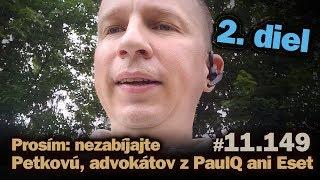 Live: Prosím: nezabíjajte Petkovú, advokátov z PaulQ ani Eset. (2. diel) #11.150
