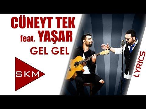 Cüneyt Tek feat.Yaşar - Gel Gel (Official Lyrics Video)