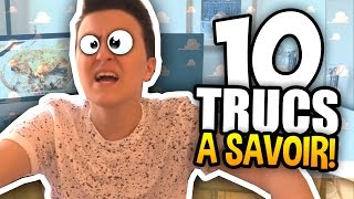 LES 10 CHOSES À SAVOIR ABSOLUMENT ! - (le Vendredi des Vrais!)