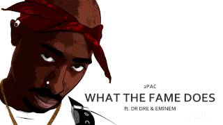 2Pac - What The Fame Does (feat. Dr. Dre & Eminem) #NEW