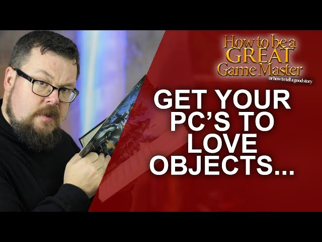 Great GM - Creating attachment/feelings between your players and inanimate objects -Game Master Tips