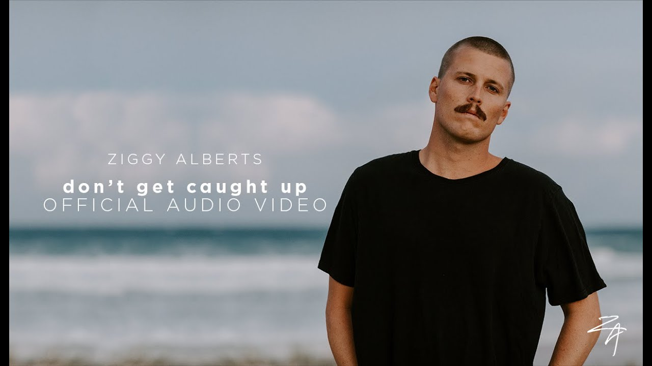 Ziggy Alberts - don't get caught up (Official Audio)