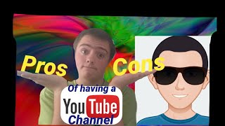 Pros and cons of having a YouTube channel! (3 points for each)