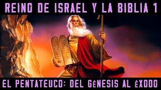 ISRAEL Y LA BIBLIA 1: El Pentateuco: El Génesis, los Patriarcas y el Éxodo