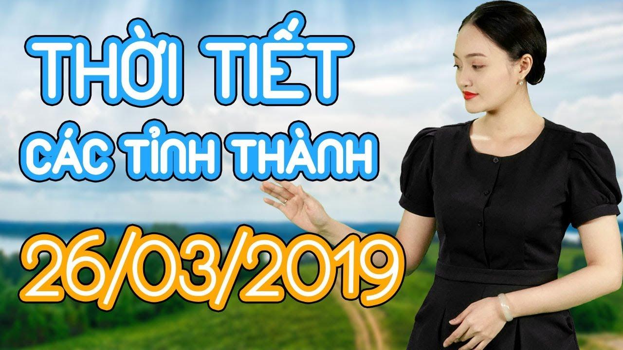 Dự báo thời tiết ngày 26.03.2019 – Hà Nội, TPHCM, Huế và các tỉnh thành lớn khác | Thông tin thời tiết hôm nay và ngày mai