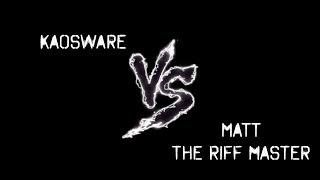 Matt The Riff Master Vs Kaosware!! *TEASER*