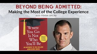 Beyond Being Admitted: Making the Most of the College Experience - Frank Bruni