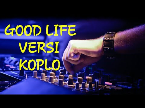 Good Life (G-Eazy Ft. Kehlani) Versi Dangdut Koplo bass