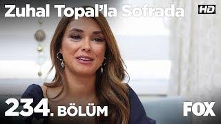 Zuhal Topal'la Sofrada 234. Bölüm