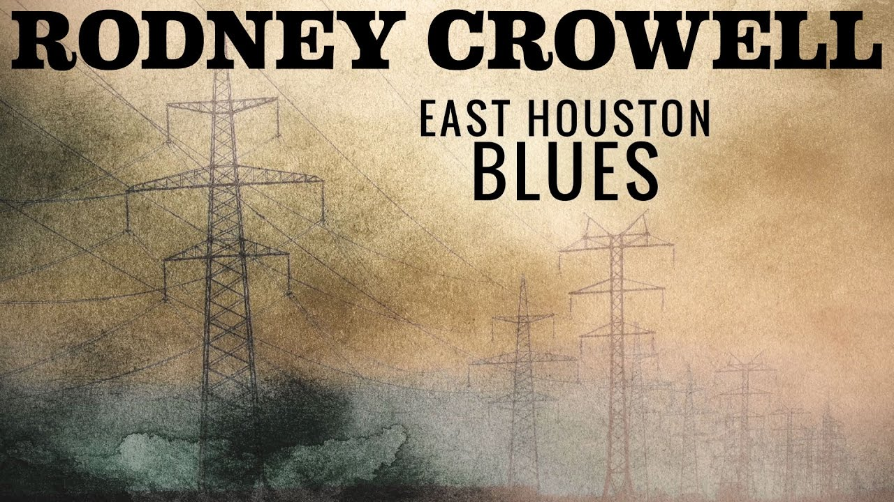 "Rodney Crowell - ""East Houston Blues"" [Lyric Video]"