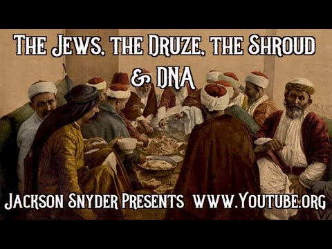 The Jews, The Druze, The Shroud And DNA: WHO Is Israel? Part 1,  Jackson Snyder Presents